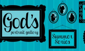 Summer Sermon Series: God's Portrait Gallery